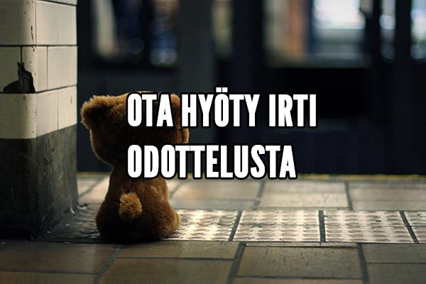 OTA HYÖTY IRTI ODOTTELUSTA