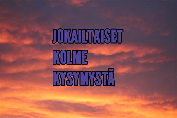 JOKAILTAISET KOLME KYSYMYSTÄ