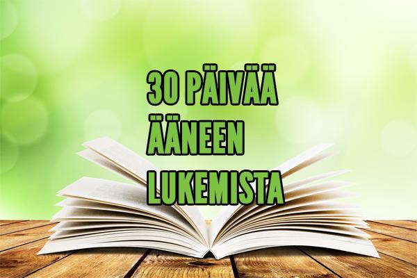 30 PÄIVÄÄ ÄÄNEEN LUKEMISTA