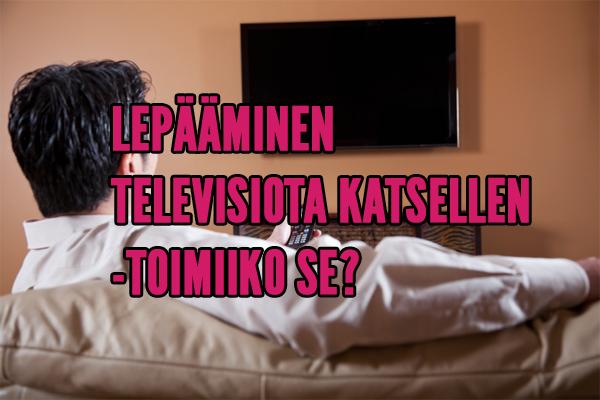 LEPÄÄMINEN TELEVISIOTA KATSELLEN