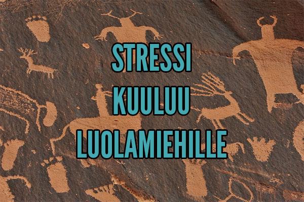 stressi kuuluu luolamiehille