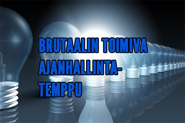 BRUTAALIN TOIMIVA AJANHALLINTATEMPPU