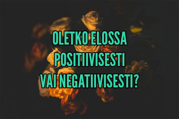 oletko elossa positiivisesti vai negatiivisesti