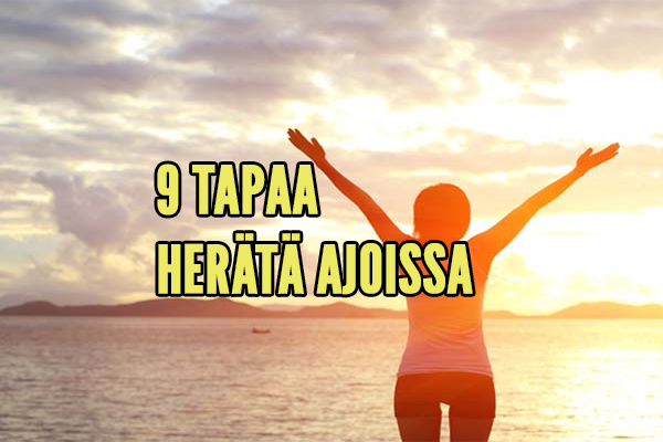 9 TAPAA HERÄTÄ AJOISSA