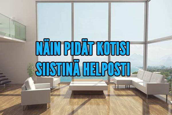 NÄIN PIDÄT KOTISI SIISTINÄ HELPOSTI