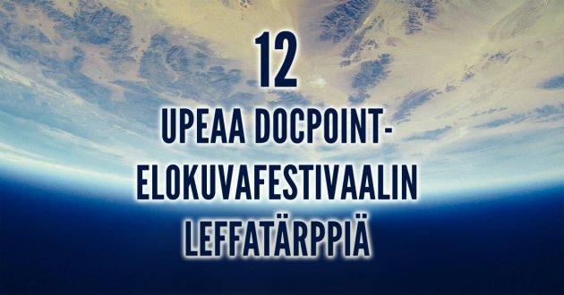12 upeaa Docpoint-elokuvafestivaalin leffatärppiä