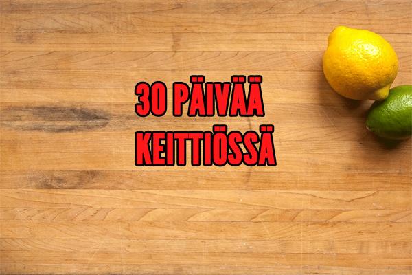 30 PÄIVÄÄ KEITTIÖSSÄ