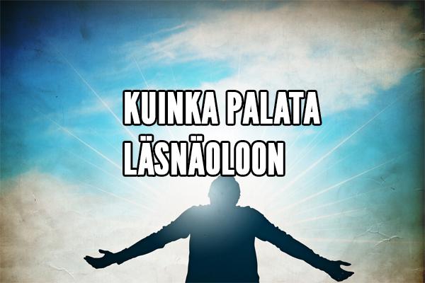 KUINKA PALATA LÄSNÄOLOON