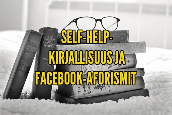 useimmat eivät osaa lukea self-help-kirjallisuutta ja facebook-aforismeja