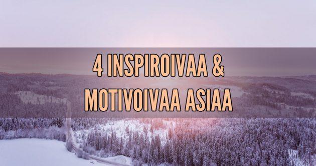 4 inspiroivaa ja motivoivaa asiaa