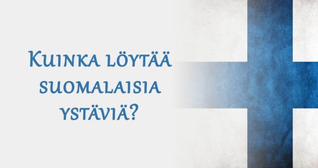 kuinka löytää suomalaisia ystäviä